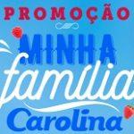 WWW.PROMOCAOCAROLINA.COM.BR, PROMOÇÃO MINHA FAMÍLIA CAROLINA
