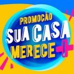 WWW.SUACASAMERECEMAIS.COM.BR, PROMOÇÃO SUA CASA MERECE +