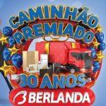WWW.BERLANDA.COM.BR/CAMINHAOPREMIADO, PROMOÇÃO CAMINHÃO PREMIADO BERLANDA 30 ANOS