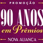 WWW.90ANOS.COM.BR, PROMOÇÃO 90 ANOS EM PRÊMIOS NOVA ALIANÇA